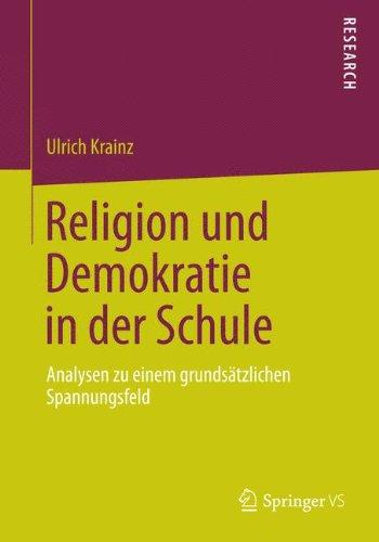 Religion und Demokratie in der Schule: Analysen zu einem grundsätzlichen Spannungsfeld