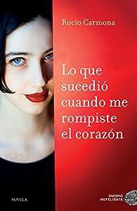 Lo que sucedió cuando me rompiste el corazón par Rocío Carmona