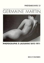 GERMAINE MARTIN. Photographe à Lausanne 1892-1971