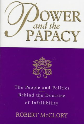 Power and the Papacy: The People and Politics Behind the Doctrine of Infallibility (Blacks in the Diaspora (Hardcover))