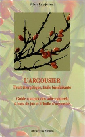 L'argousier, fruit énergétique, huile bienfaisante : Guide complet des soins naturels à base de jus et d'huile d'argousier