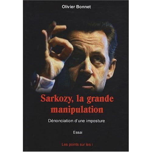 Sarkozy, la grande manipulation - Dénonciation d'une imposture