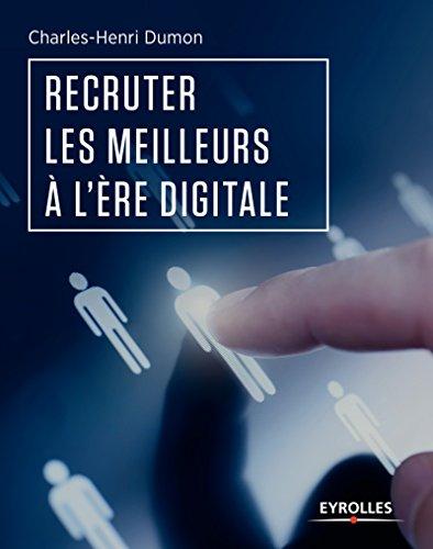 Recruter les meilleurs à l'ère digitale (Emploi et carrière) par Charles-Henri Dumon