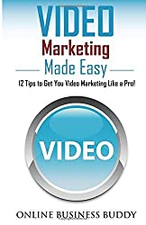 Video Marketing Made Easy: 12 Tips to Get You Video Marketing Like a Pro! by Online Business Buddy (2014-10-27)
