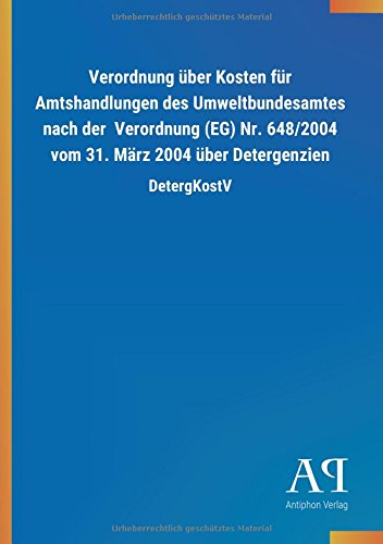 Verordnung über Kosten für Amtshandlungen des Umweltbundesamtes nach der  Verordnung (EG) Nr. 648/2004 vom 31. März 2004 über Detergenzien: DetergKostV