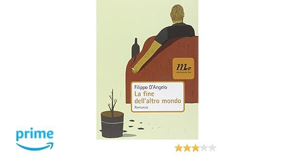 Arredo Bagno D Angelo Genova.Amazon It La Fine Dell Altro Mondo Filippo D Angelo Libri