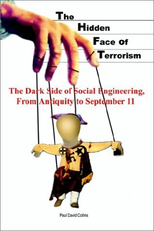 The Hidden Face of Terrorism: The Dark Side of Social Engineering, from Antiquity to September 11 by Paul David Collins (2002-11-15)