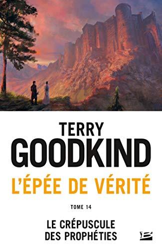 L'Épée de vérité, T14 : Le Crépuscule des Prophéties par Terry Goodkind