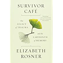 Survivor Cafe: The Legacy of Trauma [and] the Labyrinth of Memory