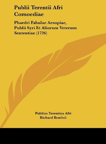 Publii Terentii Afri Comoediae: Phaedri Fabulae Aesopiae, Publii Syri Et Aliorum Veterum Sententiae (1726)