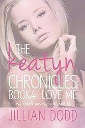 Love Me (The Keatyn Chronicles) (Volume 4) by Jillian Dodd (2014-03-17)