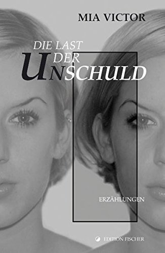 Die Last der Unschuld: Erzählungen (edition fischer)