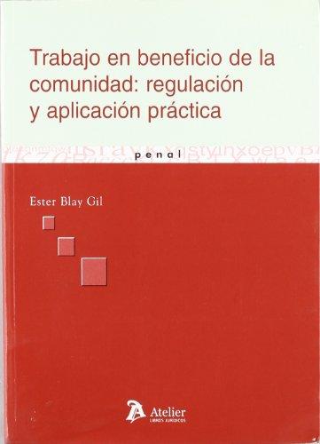 Trabajo en beneficio de la comunidad: regulacion y aplicacion practica. por Ester Blay Gil