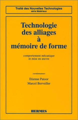 TECHNOLOGIE DES ALLIAGES A MEMOIRE DE FORME. Comportement mécanique et mise en oeuvre