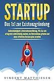 STARTUP: Das 1x1 zur Existenzgründung, Selbstständigkeit & Unternehmensführung. Wie Sie sich erfolgreich selbstständig…