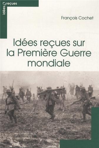 Idées reçues sur la Première Guerre mondiale par