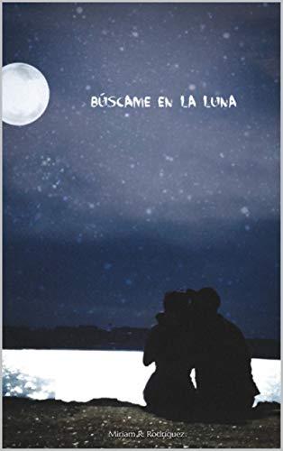 Búscame en la luna eBook: R. Rodríguez, Miriam: Amazon.es: Tienda ...