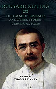 The Cause of Humanity and Other Stories Rudyard Kipling's Uncollected Prose Fictions