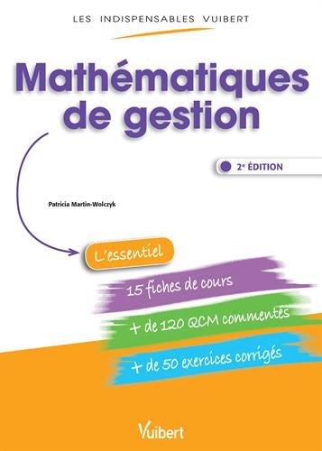 Mathématiques de gestion - Fiches de cours, QCM commentés, exercices corrigés par Patricia Martin-Wolczyk