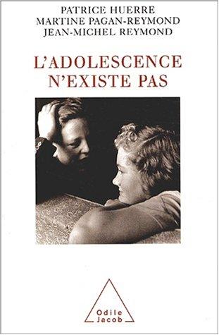 L'adolescence n'existe pas. Une histoire de la jeunesse par Patrice Huerre, Martine Pagan-Reymond, Jean-Michel Reymond