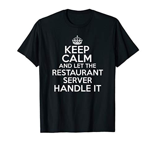 Keep calm and let the restaurant server handle it T-Shirt Handle-server