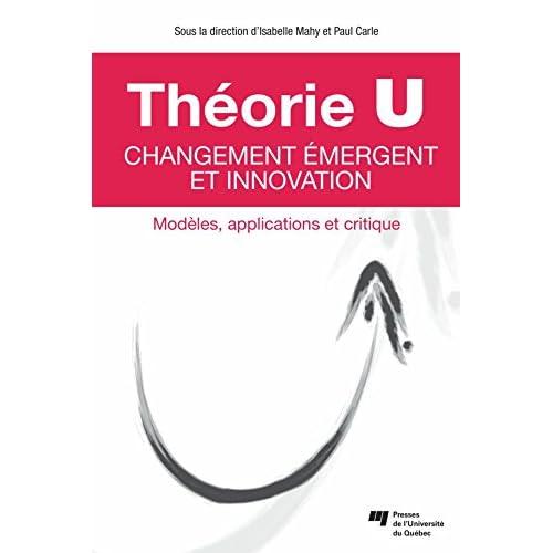 Théorie U – Changement émergent et innovation: Modèles, applications et critique