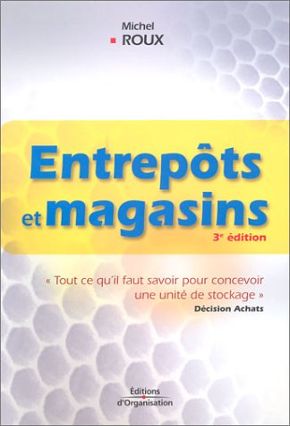 Entrepôts et magasins : Concevoir et améliorer une unité de stockage par Michel Roux