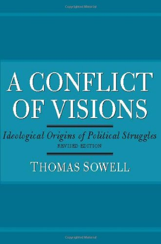 A Conflict of Visions: Ideological Origins of Political Struggles: Idealogical Origins of Political Struggles