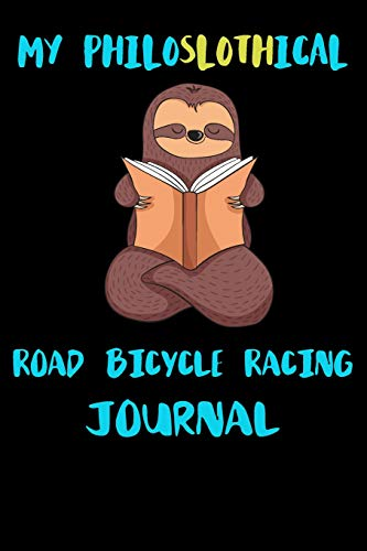 My Philoslothical Road Bicycle Racing Journal: Blank Lined Notebook Journal Gift Idea For (Lazy) Sloth Spirit Animal Lovers - Favor Rattle Party