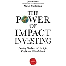 The Power of Impact Investing: Putting Markets to Work for Profit and Global Good by Judith Rodin (2014-05-06)