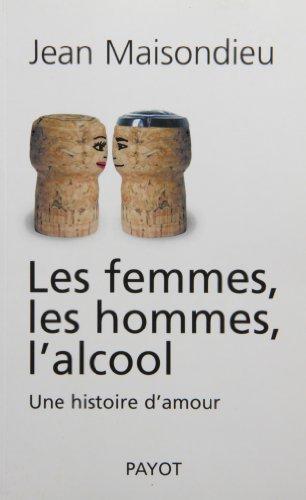 Les femmes, les hommes, l'alcool : Une histoire d'amour par Jean Maisondieu