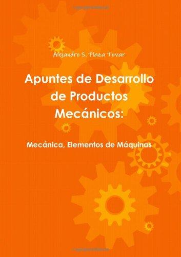 Apuntes de Desarrollo de Productos Mecánicos: mecánica, elementos de máquinas