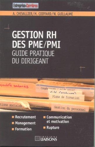 Gestion RH des PME/PMI : guide pratique du dirigeant: Recrutement. Management. Formation. Communication et motivation. Rupture.