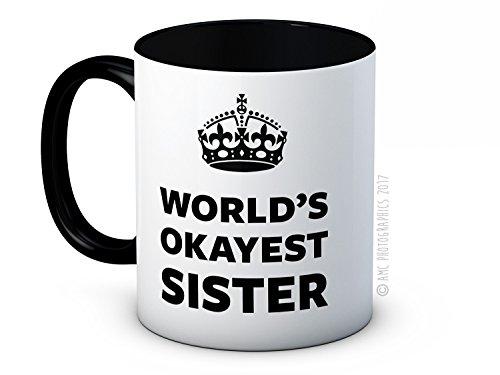 World's Okayest Sister - Hochwertigen Kaffee oder Tee Tasse (Awesome Sister-kaffee-tasse)