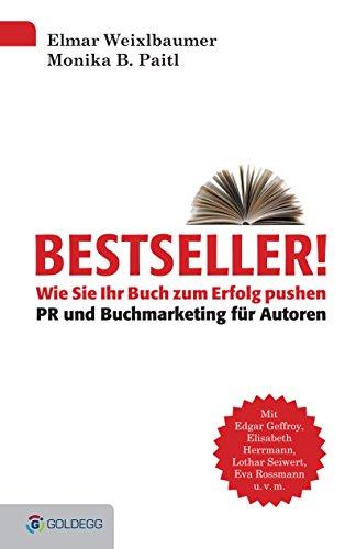 Bestseller!: Wie Sie Ihr Buch zum Erfolg pushen - PR und Buchmarketing für Autoren (Goldegg Business)