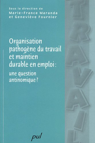Organisation pathogène du travail et maintien en emploi : une question antinomique ?