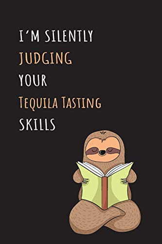 I'm Silently Judging Your Tequila Tasting Skills: Blank Lined Notebook Journal With A Cute and Lazy Sloth Reading