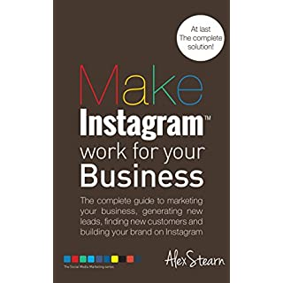 Make Instagram Work For Your Business: The complete guide to Instagram marketing for your business, generating leads, finding new customers and building ... For Your Business Book 5) (English Edition)