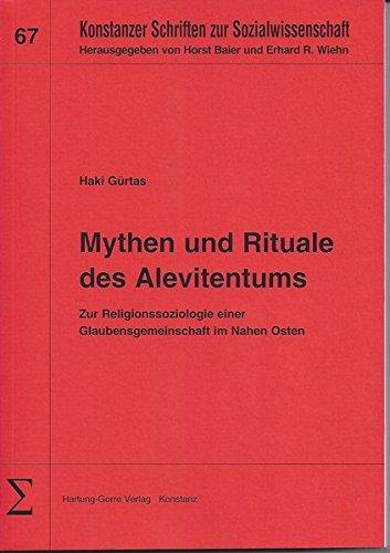 Mythen und Rituale des Alevitentums: Zur Religionssoziologie einer Glaubensgemeinschaft im Nahen Osten (Konstanzer Schriften zur Sozialwissenschaft)