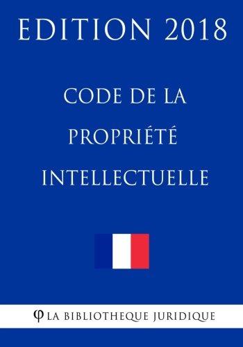 Code de la propriété intellectuelle: Edition 2018 par La Bibliothèque Juridique