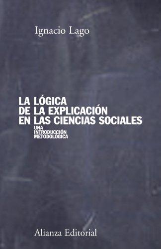 La lógica de la explicación en las ciencias sociales (El Libro Universitario - Manuales)