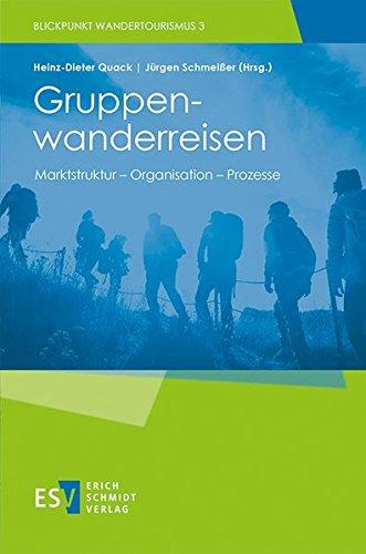 Gruppenwanderreisen: Marktstruktur - Organisation - Prozesse (Blickpunkt Wandertourismus, Band 3)