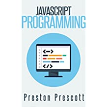 JavaScript Programming: A Beginners Guide to the Javascript Programming Language (English Edition)