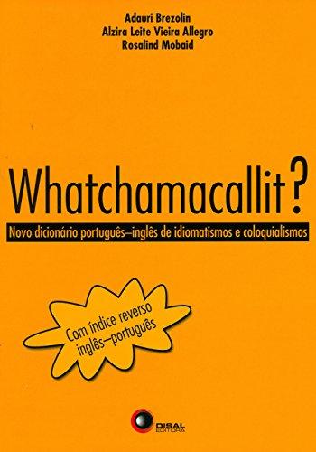 Whatchamacallit?: Novo dicionário Por. Ing. de idiomatismo e coloquialismo (Portuguese Edition) por Adauri Brezolin
