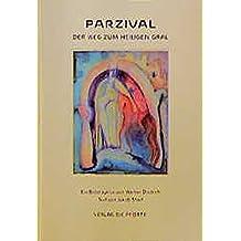 Parzival: Der Weg zum Heiligen Gral. Ein Bilderzyklus von Werner Diedrich mit einem Text von Jakob Streit, frei erzählt nach Wolfram v. Eschenbach