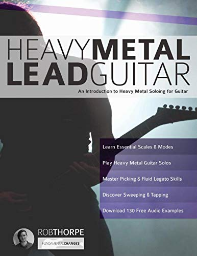 Heavy Metal Lead Guitar: An Introduction to Heavy Metal Soloing for Guitar (Learn Heavy Metal Guitar, Band 2)