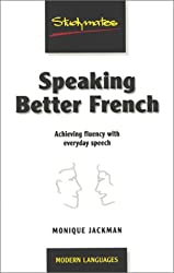 Speaking Better French: Achieving Fluency with Everyday Expressions (Studymates: modern languages)