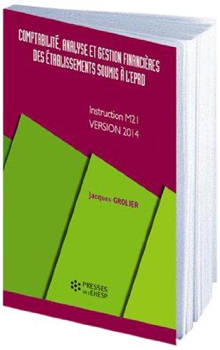 Comptabilit, analyse et gestion financire des tablissements soumis  l'EPRD: Instruction M21 - Version 2014