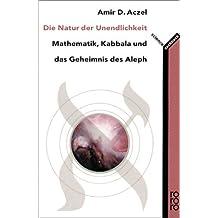 Die Natur der Unendlichkeit: Mathematik, Kabbala und das Geheimnis des Aleph