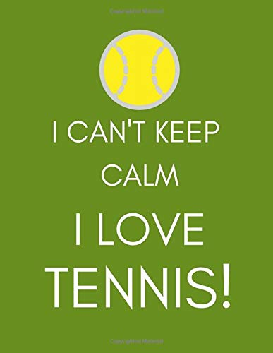I Can't Keep Calm, I Love Tennis!: Journal/Notebook (Amusing/Witty/Humorous Gag Gift/Present for Players, SportsPerson, Addicts,Buff?s, Fanatics) (Men/Women/Ladies) Light Green/Tennis Ball por SportsRock Publishing
